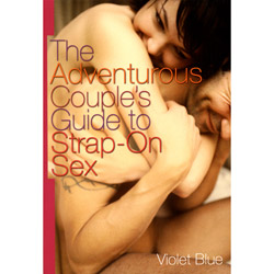 The Adventurous Couple's Guide to Strap-On Sex - Book