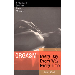 Orgasm Every Day Every Way Every Time - book
