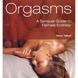 Orgasms: A Sensual Guide to Female Ecstasy - Book