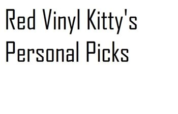 RedVinylKitty's Personal Picks